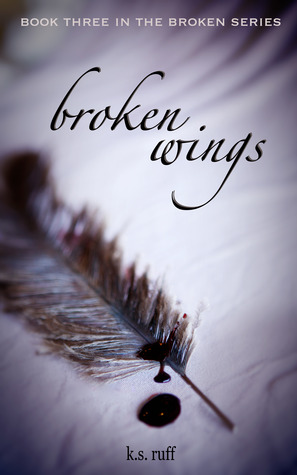 Broken Wings by K.S. Ruff, Book Three in The Broken Series